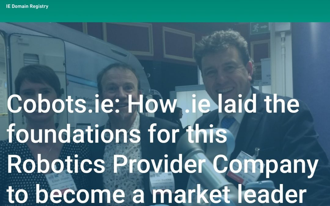 NEW IEDR (Irish Domain Registry) Case Study Feature: Cobots.ie and the growth of Irish Robotics, by Natale Cooke Consulting